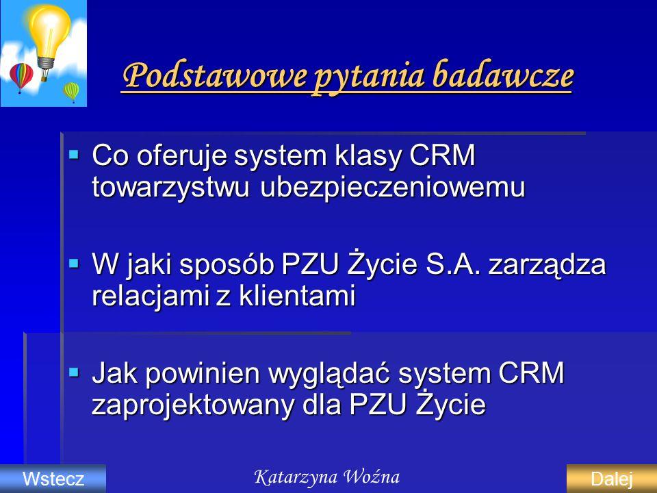 Podstawowe pytania badawcze Podstawowe pytania badawcze Co oferuje system klasy CRM towarzystwu ubezpieczeniowemu Co oferuje system klasy CRM towarzys