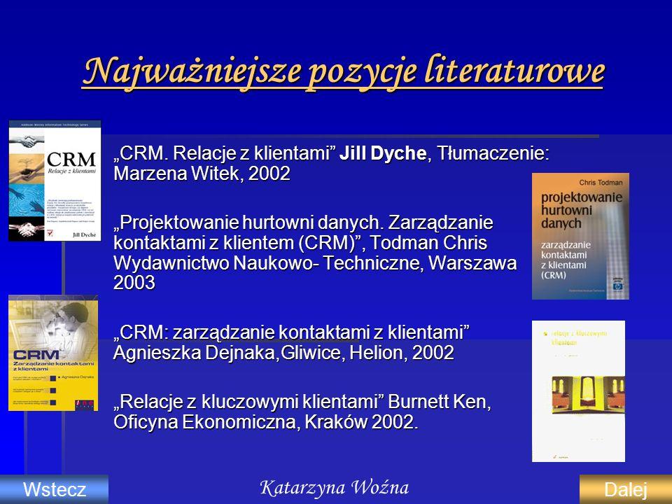 Najważniejsze pozycje literaturowe CRM. Relacje z klientami Jill Dyche, Tłumaczenie: Marzena Witek, 2002 CRM. Relacje z klientami Jill Dyche, Tłumacze