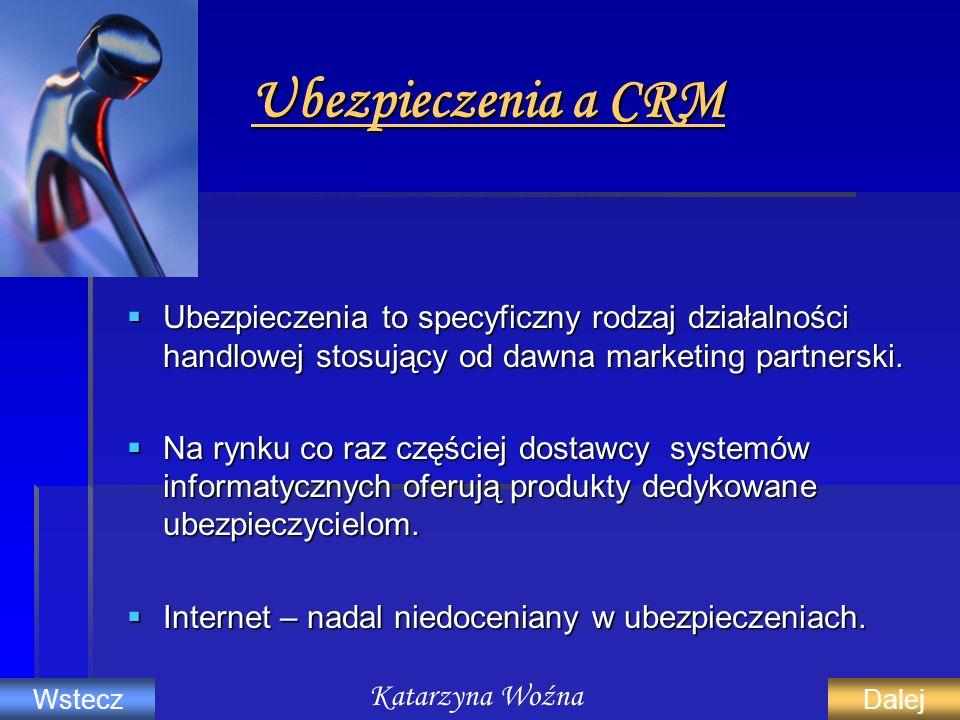 Ubezpieczenia a CRM Ubezpieczenia to specyficzny rodzaj działalności handlowej stosujący od dawna marketing partnerski. Ubezpieczenia to specyficzny r