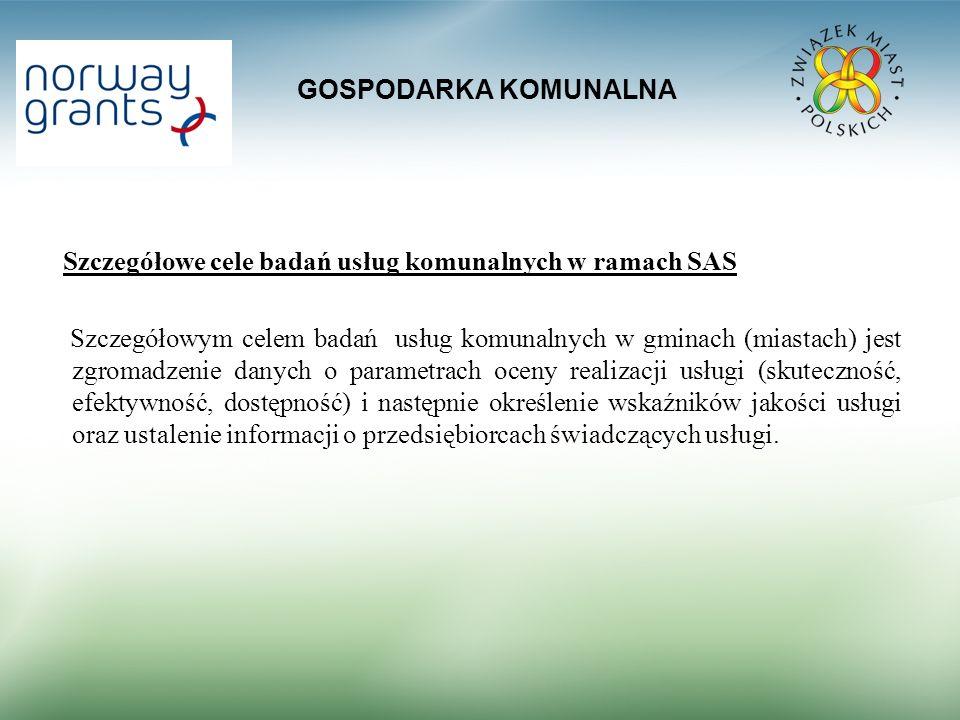 GOSPODARKA KOMUNALNA Szczegółowe cele badań usług komunalnych w ramach SAS Szczegółowym celem badań usług komunalnych w gminach (miastach) jest zgroma
