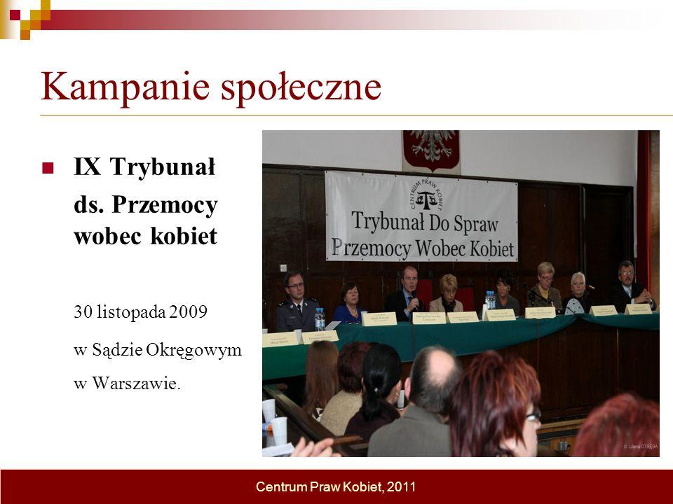 Kampanie społeczne IX Trybunał ds. Przemocy wobec kobiet 30 listopada 2009 w Sądzie Okręgowym w Warszawie. Centrum Praw Kobiet, 2011