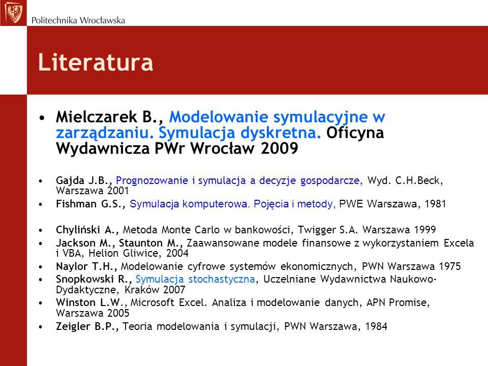 Literatura Mielczarek B., Modelowanie symulacyjne w zarządzaniu. Symulacja dyskretna. Oficyna Wydawnicza PWr Wrocław 2009 Gajda J.B., Prognozowanie i