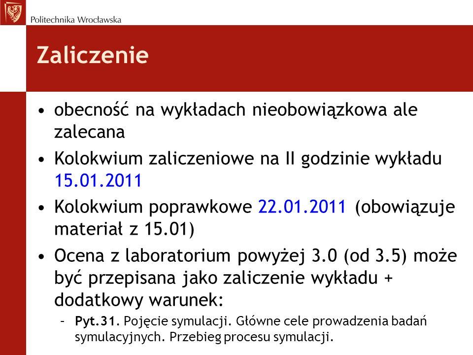 Zaliczenie obecność na wykładach nieobowiązkowa ale zalecana Kolokwium zaliczeniowe na II godzinie wykładu 15.01.2011 Kolokwium poprawkowe 22.01.2011