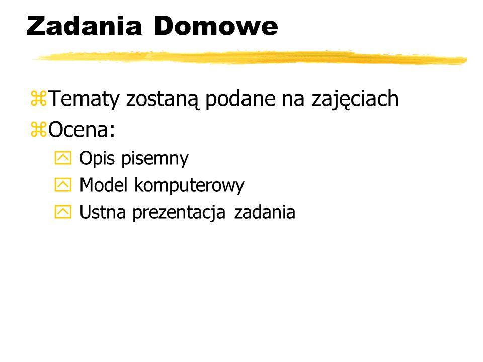 Zadania Domowe zTematy zostaną podane na zajęciach zOcena: y Opis pisemny y Model komputerowy y Ustna prezentacja zadania