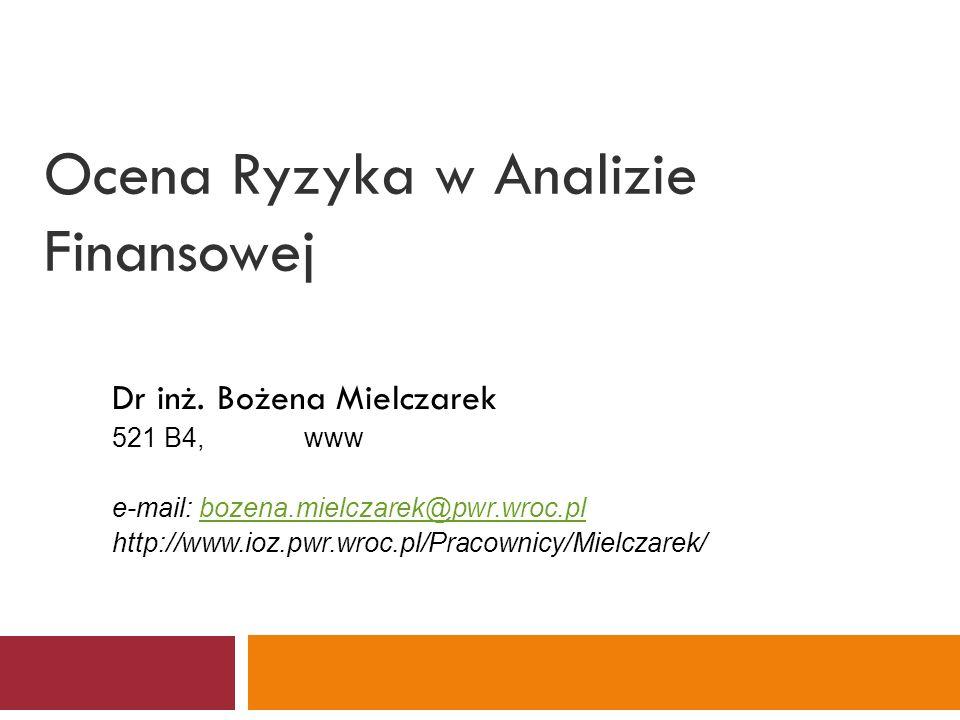Ocena Ryzyka w Analizie Finansowej Dr inż. Bożena Mielczarek 521 B4, www e-mail: bozena.mielczarek@pwr.wroc.plbozena.mielczarek@pwr.wroc.pl http://www
