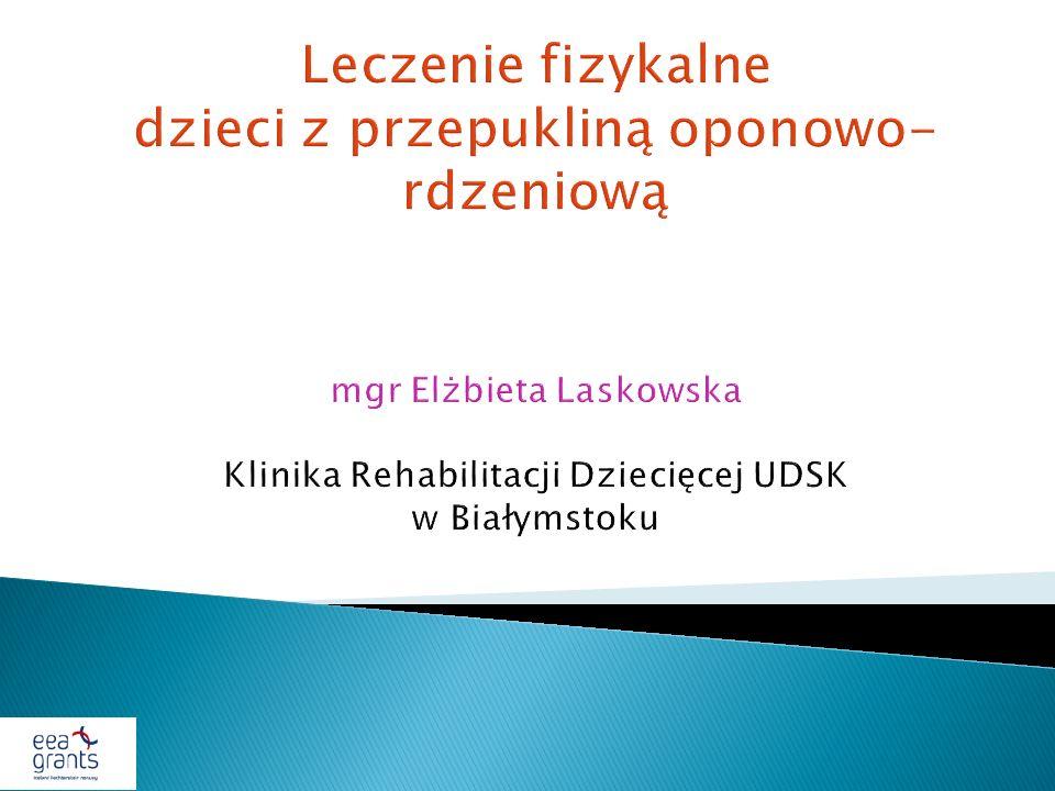 Leczenie fizykalne dzieci z przepukliną oponowo- rdzeniową mgr Elżbieta Laskowska Klinika Rehabilitacji Dziecięcej UDSK w Białymstoku