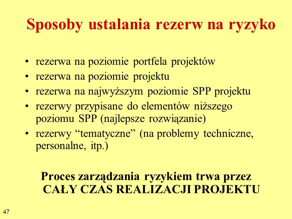 47 Sposoby ustalania rezerw na ryzyko rezerwa na poziomie portfela projektów rezerwa na poziomie projektu rezerwa na najwyższym poziomie SPP projektu