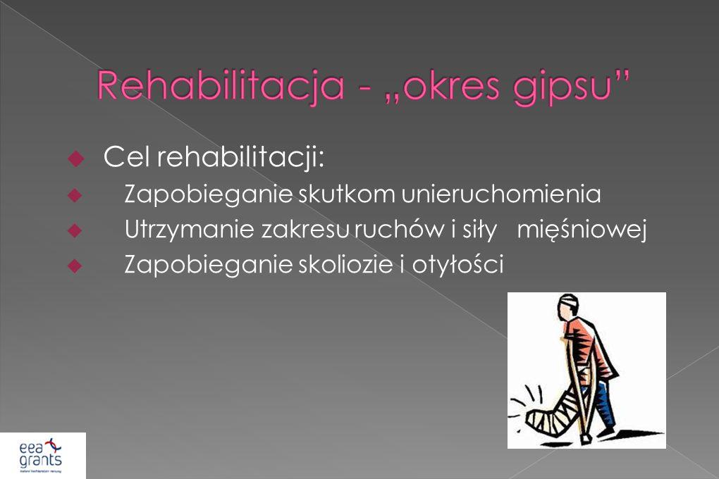 Cel rehabilitacji: Zapobieganie skutkom unieruchomienia Utrzymanie zakresu ruchów i siły mięśniowej Zapobieganie skoliozie i otyłości