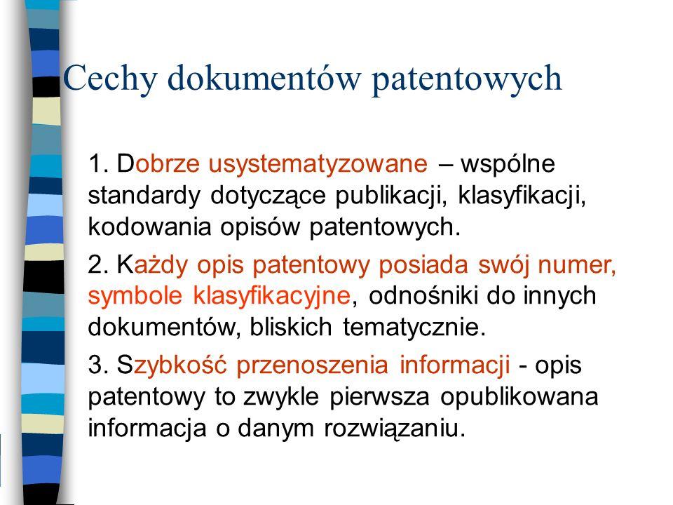 Cechy dokumentów patentowych 1. Dobrze usystematyzowane – wspólne standardy dotyczące publikacji, klasyfikacji, kodowania opisów patentowych. 2. Każdy