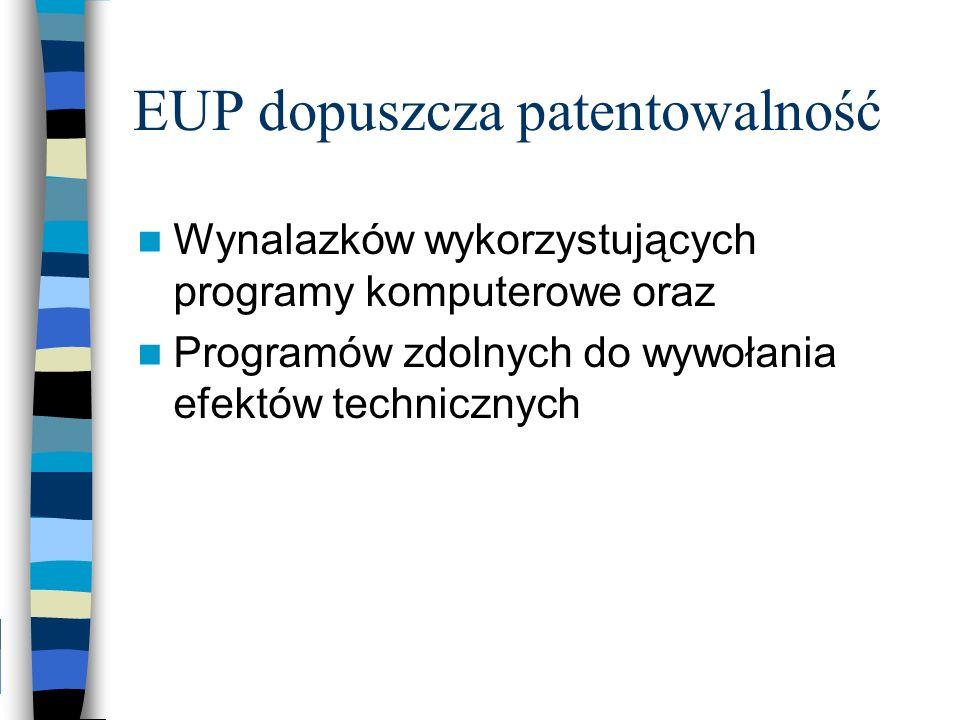 EUP dopuszcza patentowalność Wynalazków wykorzystujących programy komputerowe oraz Programów zdolnych do wywołania efektów technicznych
