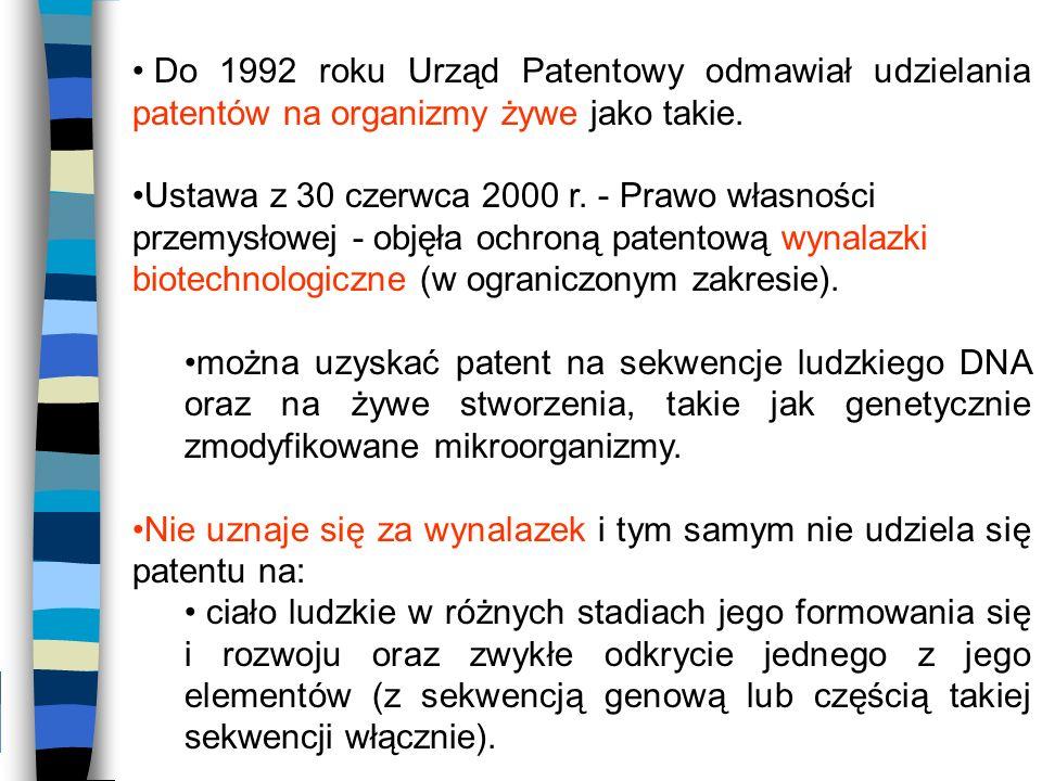 Do 1992 roku Urząd Patentowy odmawiał udzielania patentów na organizmy żywe jako takie. Ustawa z 30 czerwca 2000 r. - Prawo własności przemysłowej - o