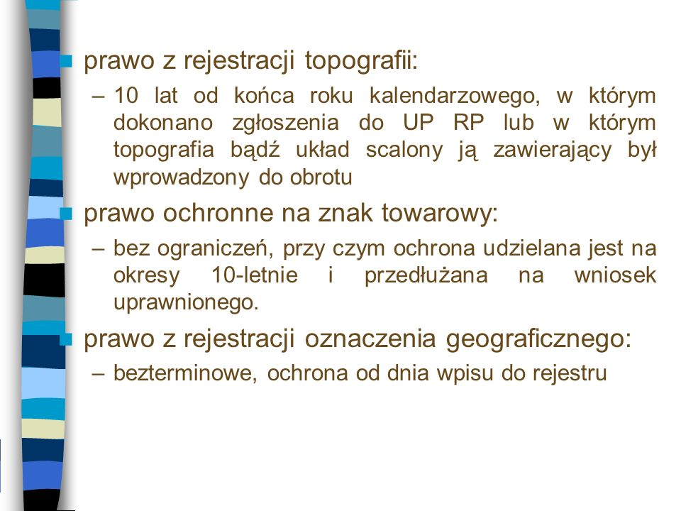 prawo z rejestracji topografii: –10 lat od końca roku kalendarzowego, w którym dokonano zgłoszenia do UP RP lub w którym topografia bądź układ scalony