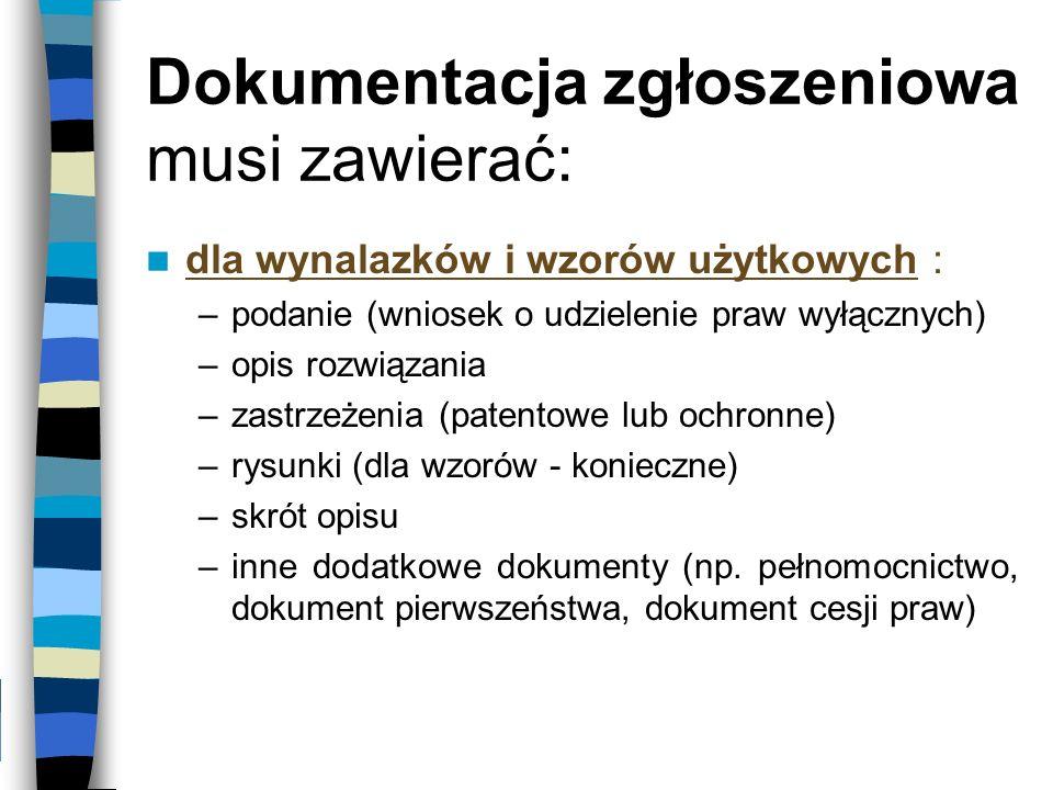 Dokumentacja zgłoszeniowa musi zawierać: dla wynalazków i wzorów użytkowych : –podanie (wniosek o udzielenie praw wyłącznych) –opis rozwiązania –zastr
