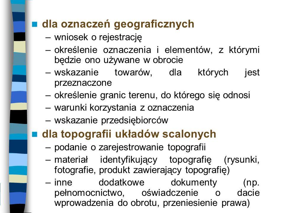 dla oznaczeń geograficznych –wniosek o rejestrację –określenie oznaczenia i elementów, z którymi będzie ono używane w obrocie –wskazanie towarów, dla