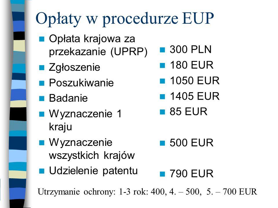 Opłaty w procedurze EUP Opłata krajowa za przekazanie (UPRP) Zgłoszenie Poszukiwanie Badanie Wyznaczenie 1 kraju Wyznaczenie wszystkich krajów Udziele