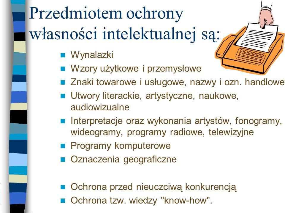 Przedmiotem ochrony własności intelektualnej są: Wynalazki Wzory użytkowe i przemysłowe Znaki towarowe i usługowe, nazwy i ozn. handlowe Utwory litera