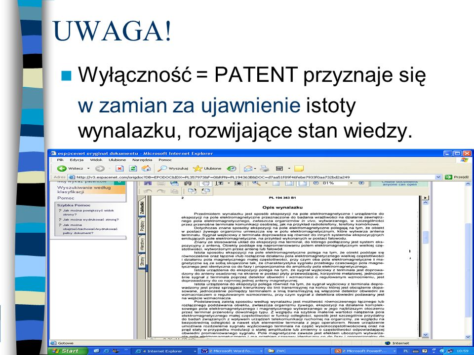 UWAGA! Wyłączność = PATENT przyznaje się w zamian za ujawnienie istoty wynalazku, rozwijające stan wiedzy.