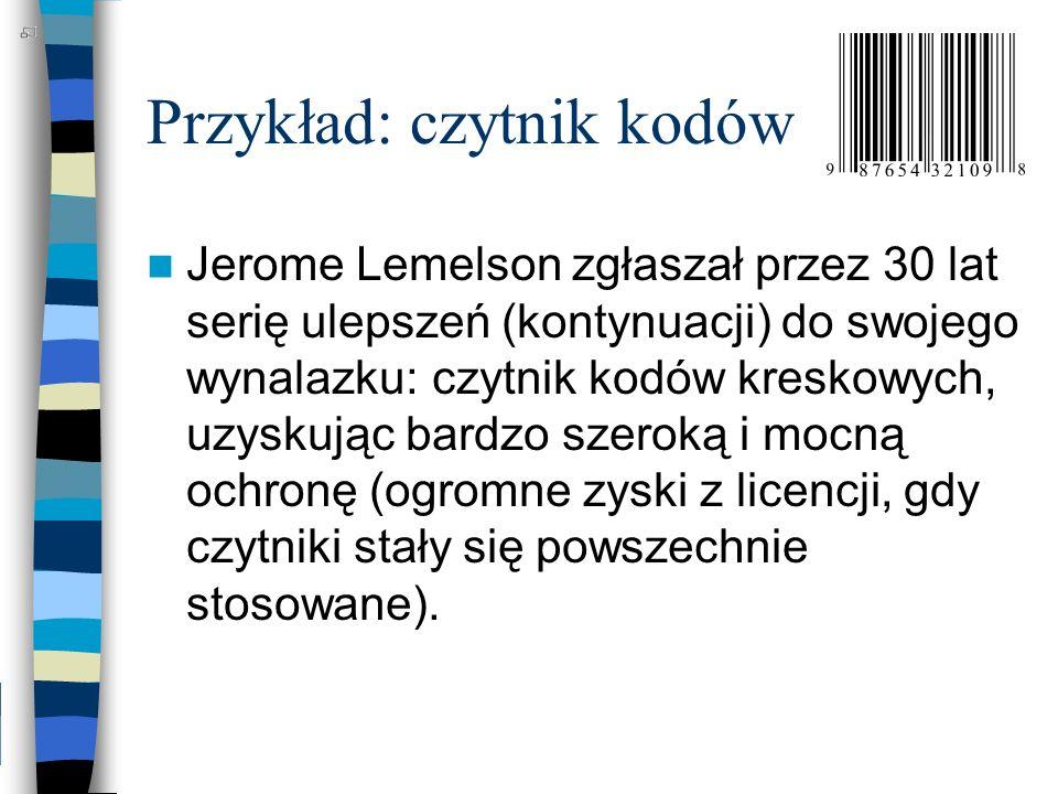 Przykład: czytnik kodów Jerome Lemelson zgłaszał przez 30 lat serię ulepszeń (kontynuacji) do swojego wynalazku: czytnik kodów kreskowych, uzyskując b