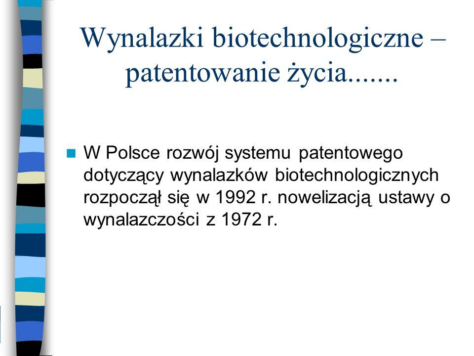 Wynalazki biotechnologiczne – patentowanie życia....... W Polsce rozwój systemu patentowego dotyczący wynalazków biotechnologicznych rozpoczął się w 1