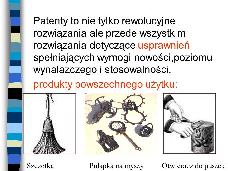 Patenty to nie tylko rewolucyjne rozwiązania ale przede wszystkim rozwiązania dotyczące usprawnień spełniających wymogi nowości,poziomu wynalazczego i