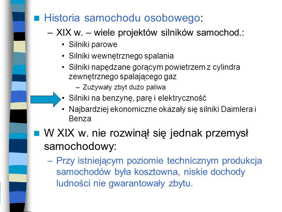 Historia samochodu osobowego: –XIX w. – wiele projektów silników samochod.: Silniki parowe Silniki wewnętrznego spalania Silniki napędzane gorącym pow