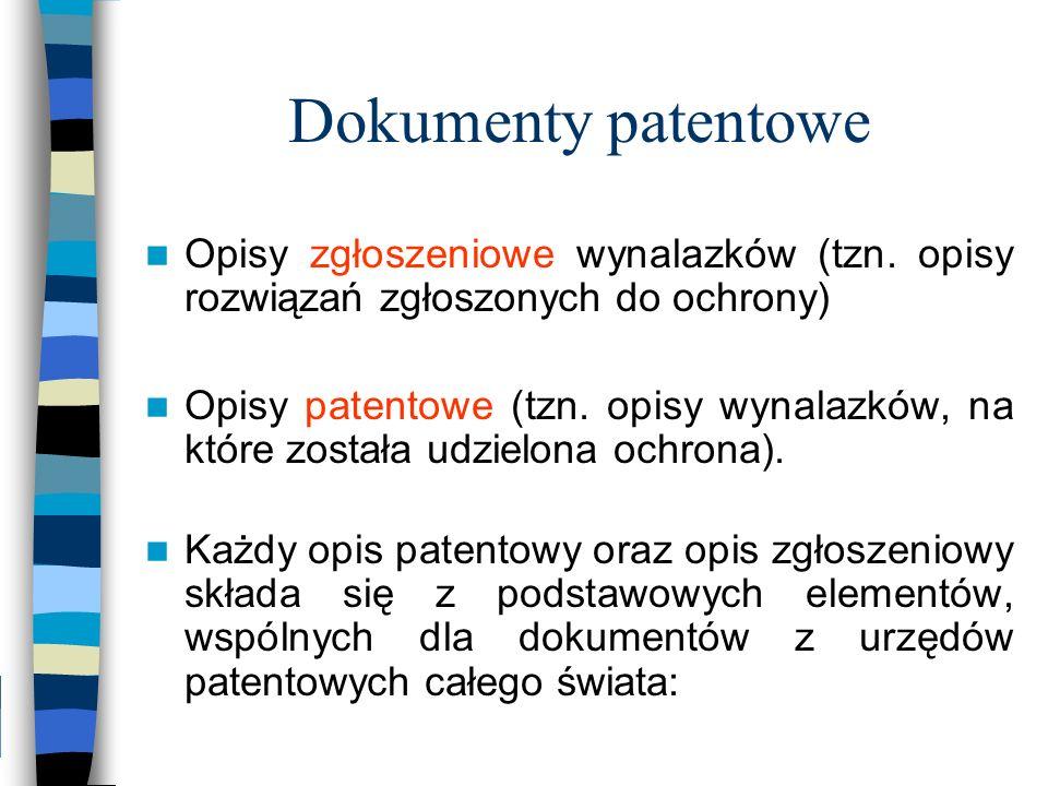 Dokumenty patentowe Opisy zgłoszeniowe wynalazków (tzn. opisy rozwiązań zgłoszonych do ochrony) Opisy patentowe (tzn. opisy wynalazków, na które zosta
