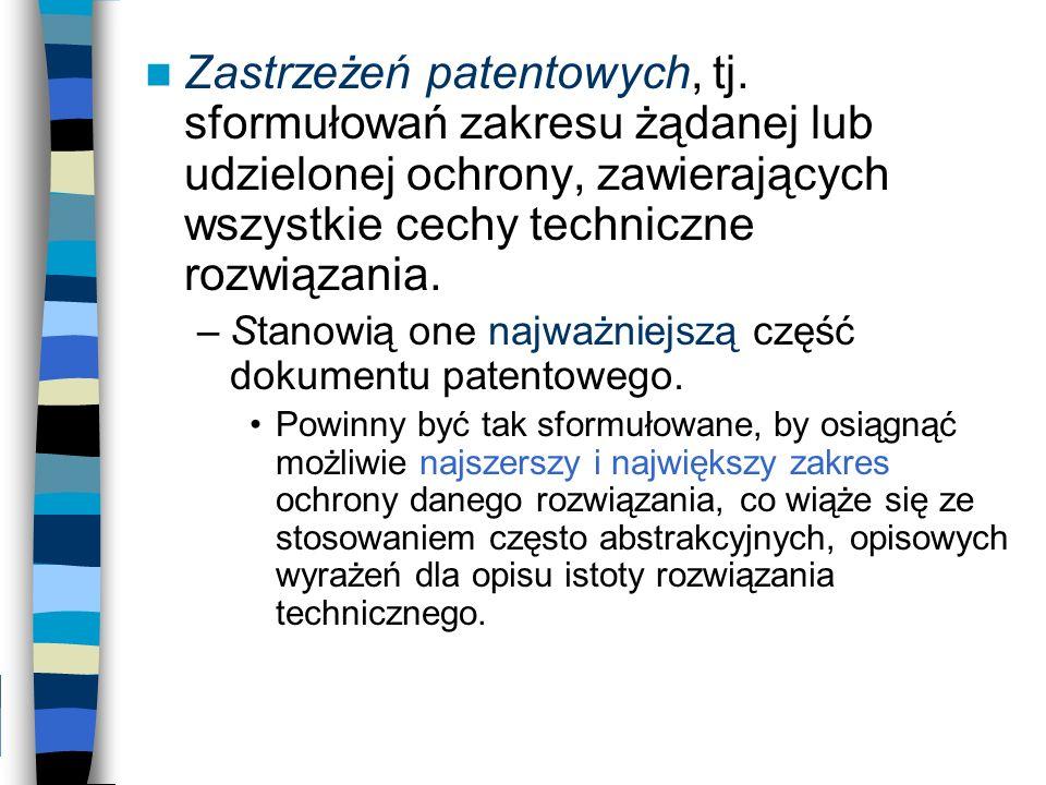 Zastrzeżeń patentowych, tj. sformułowań zakresu żądanej lub udzielonej ochrony, zawierających wszystkie cechy techniczne rozwiązania. –Stanowią one na