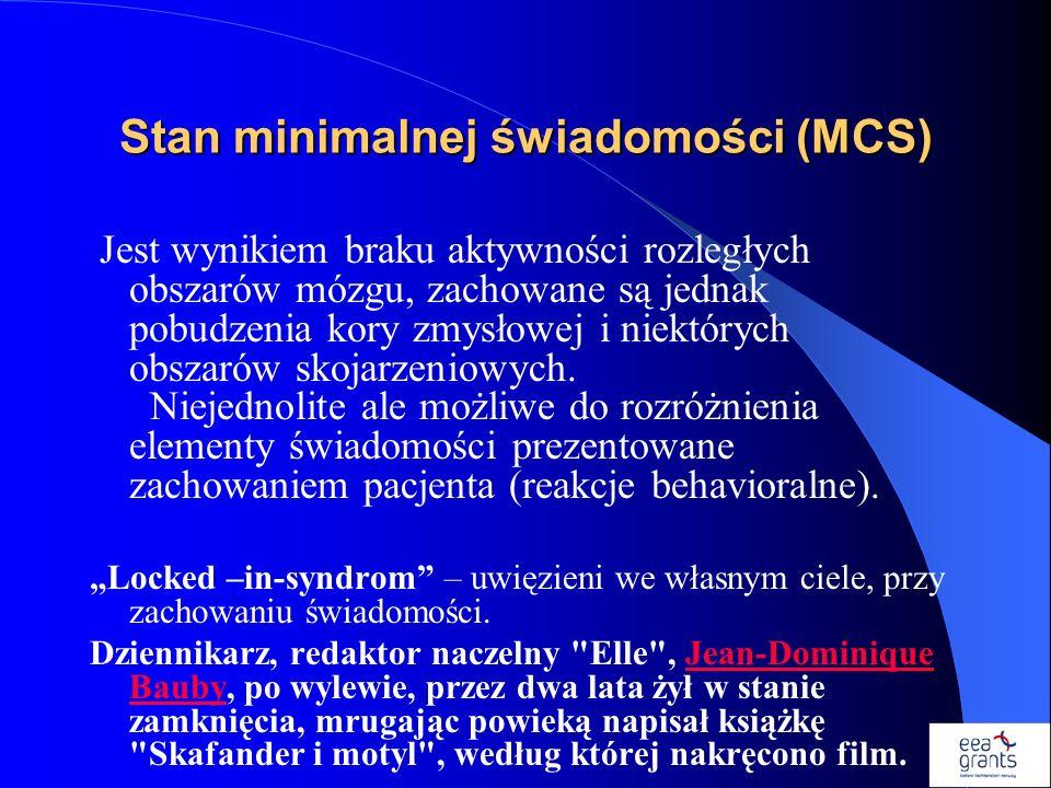 Stan minimalnej świadomości (MCS) Jest wynikiem braku aktywności rozległych obszarów mózgu, zachowane są jednak pobudzenia kory zmysłowej i niektórych