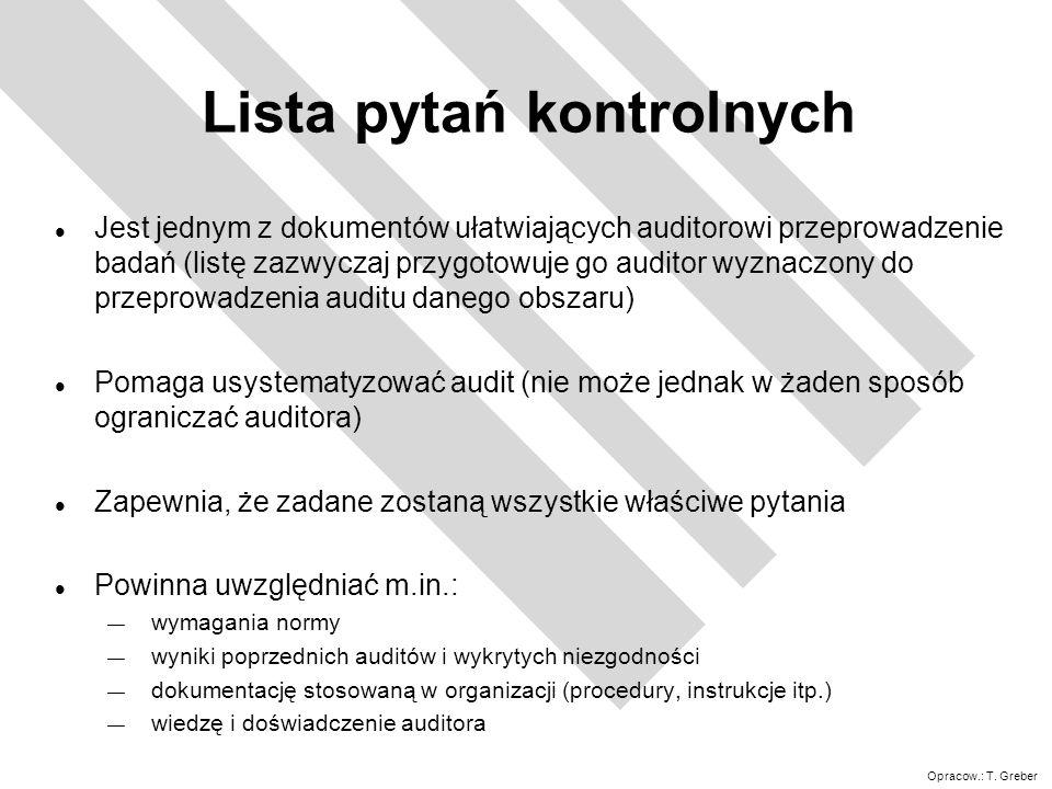 Opracow.: T. Greber Lista pytań kontrolnych l Jest jednym z dokumentów ułatwiających auditorowi przeprowadzenie badań (listę zazwyczaj przygotowuje go
