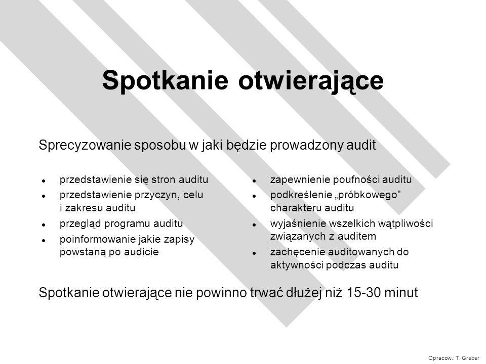 Opracow.: T. Greber Spotkanie otwierające l przedstawienie się stron auditu l przedstawienie przyczyn, celu i zakresu auditu l przegląd programu audit