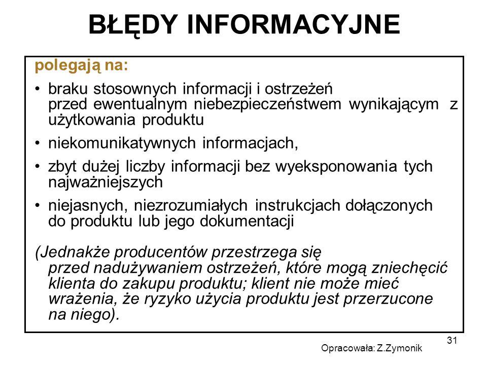 31 BŁĘDY INFORMACYJNE polegają na: braku stosownych informacji i ostrzeżeń przed ewentualnym niebezpieczeństwem wynikającym z użytkowania produktu nie