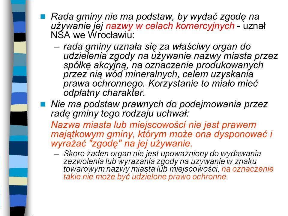 Rada gminy nie ma podstaw, by wydać zgodę na używanie jej nazwy w celach komercyjnych - uznał NSA we Wrocławiu: –rada gminy uznała się za właściwy org