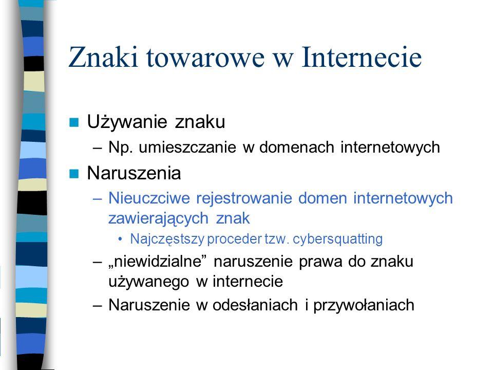 Znaki towarowe w Internecie Używanie znaku –Np. umieszczanie w domenach internetowych Naruszenia –Nieuczciwe rejestrowanie domen internetowych zawiera