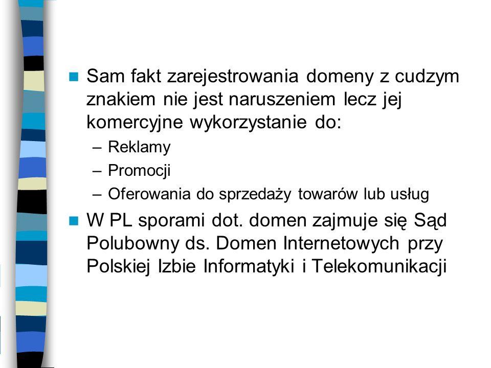 Sam fakt zarejestrowania domeny z cudzym znakiem nie jest naruszeniem lecz jej komercyjne wykorzystanie do: –Reklamy –Promocji –Oferowania do sprzedaż