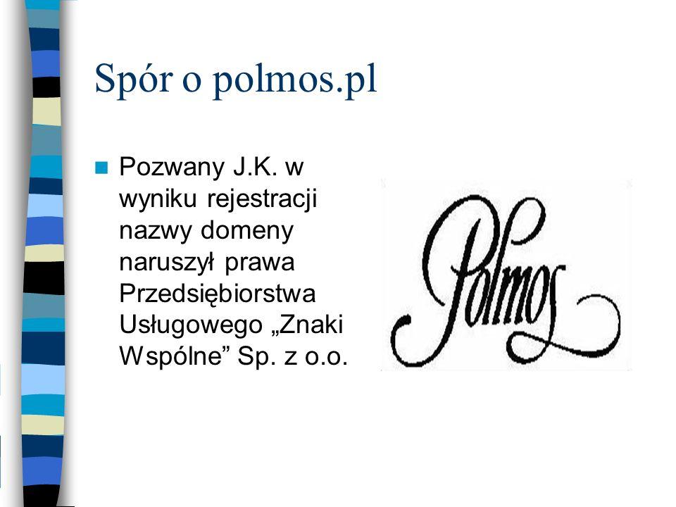 Spór o polmos.pl Pozwany J.K. w wyniku rejestracji nazwy domeny naruszył prawa Przedsiębiorstwa Usługowego Znaki Wspólne Sp. z o.o.