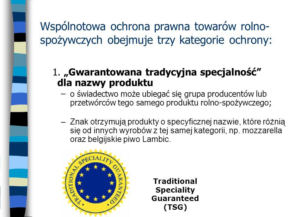 Wspólnotowa ochrona prawna towarów rolno- spożywczych obejmuje trzy kategorie ochrony: 1. Gwarantowana tradycyjna specjalność dla nazwy produktu –o św