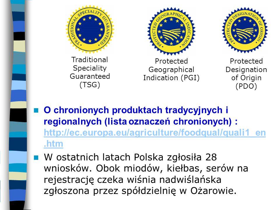 O chronionych produktach tradycyjnych i regionalnych (lista oznaczeń chronionych) : http://ec.europa.eu/agriculture/foodqual/quali1_en.htm http://ec.e