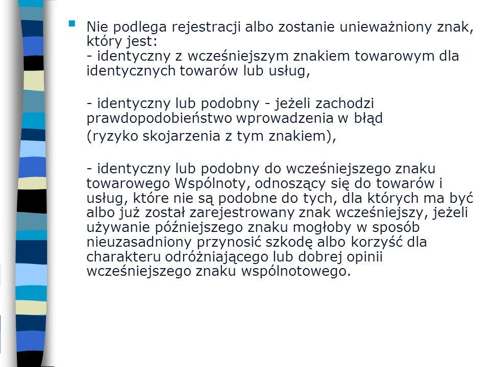 Nie podlega rejestracji albo zostanie unieważniony znak, który jest: - identyczny z wcześniejszym znakiem towarowym dla identycznych towarów lub usług