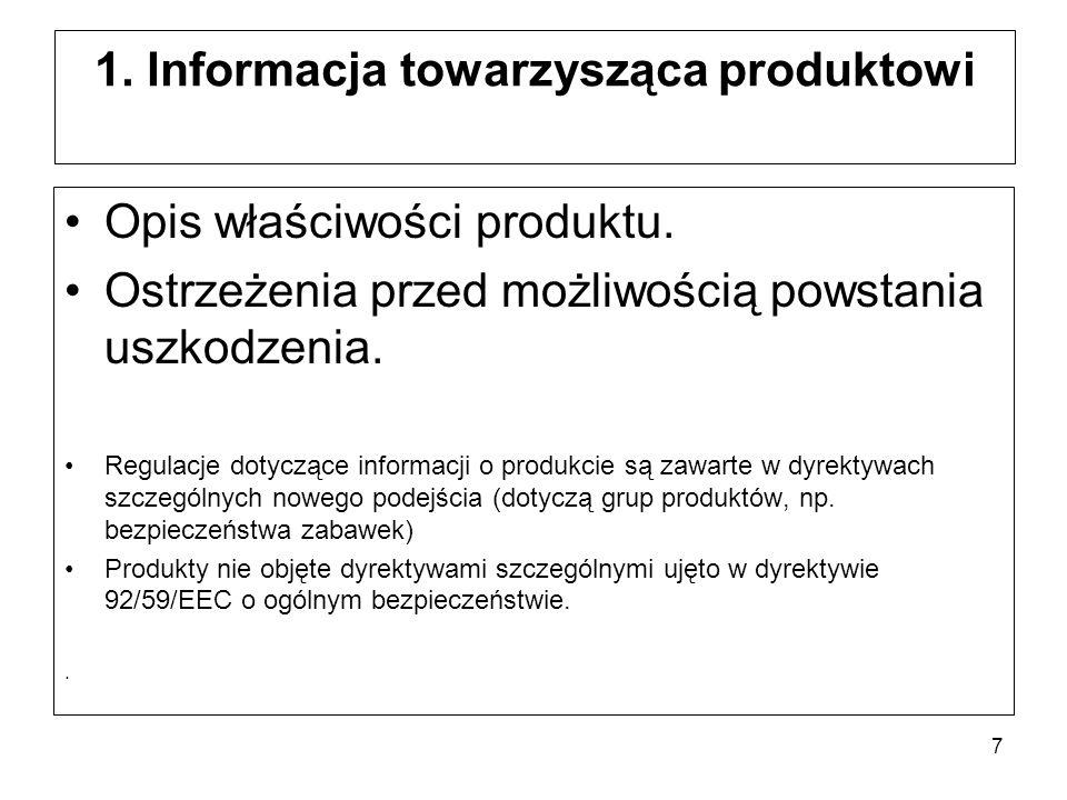 7 1. Informacja towarzysząca produktowi Opis właściwości produktu. Ostrzeżenia przed możliwością powstania uszkodzenia. Regulacje dotyczące informacji