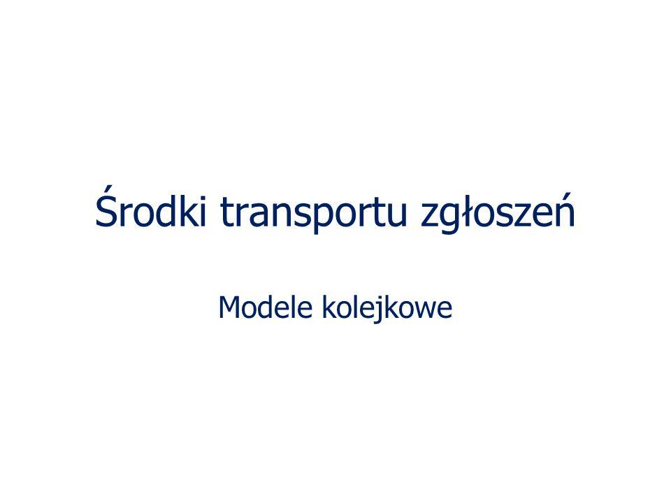 Środki transportu zgłoszeń Modele kolejkowe