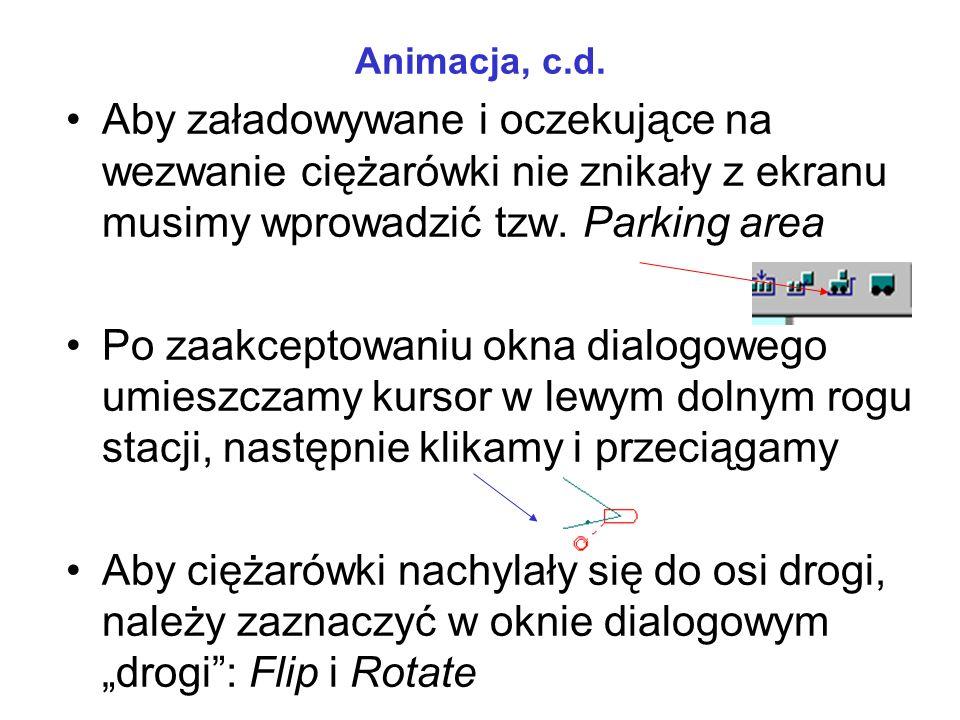 Animacja, c.d. Aby załadowywane i oczekujące na wezwanie ciężarówki nie znikały z ekranu musimy wprowadzić tzw. Parking area Po zaakceptowaniu okna di