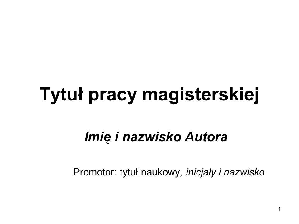 Tytuł pracy magisterskiej Imię i nazwisko Autora Promotor: tytuł naukowy, inicjały i nazwisko 1