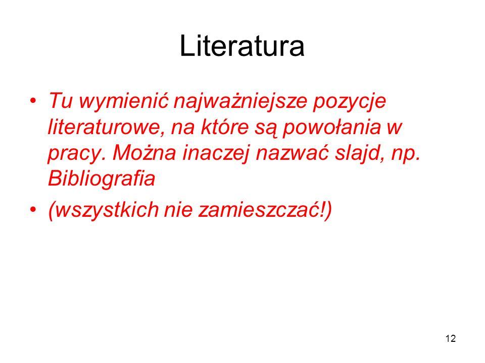 Literatura Tu wymienić najważniejsze pozycje literaturowe, na które są powołania w pracy. Można inaczej nazwać slajd, np. Bibliografia (wszystkich nie
