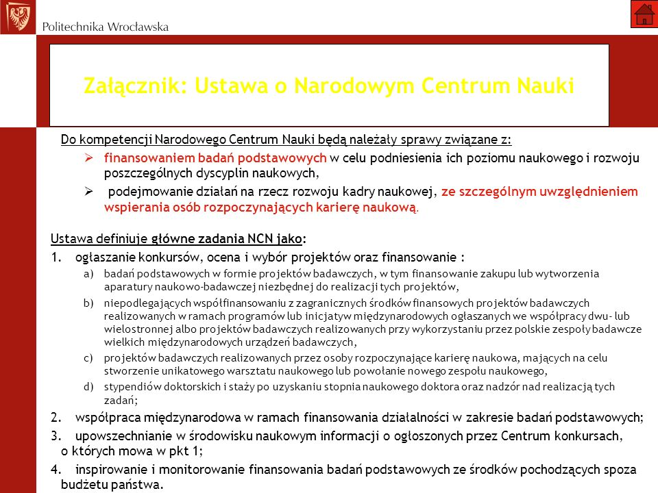 Załącznik: Ustawa o Narodowym Centrum Nauki Do kompetencji Narodowego Centrum Nauki będą należały sprawy związane z: finansowaniem badań podstawowych
