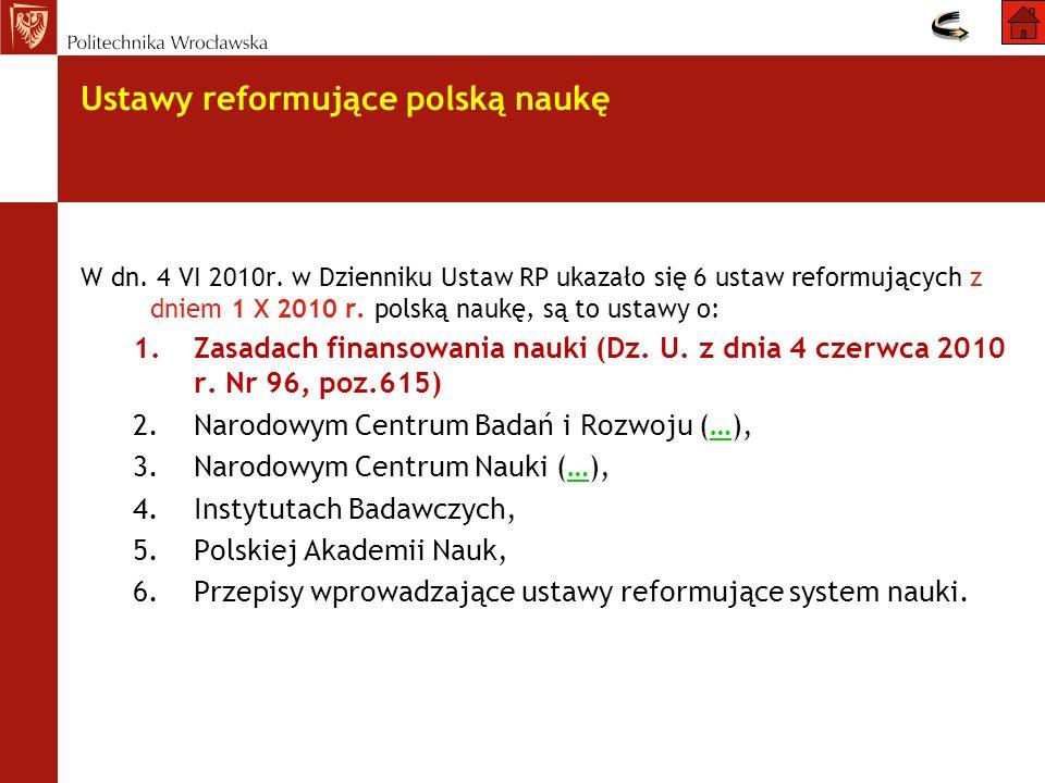 Ustawy reformujące polską naukę W dn. 4 VI 2010r. w Dzienniku Ustaw RP ukazało się 6 ustaw reformujących z dniem 1 X 2010 r. polską naukę, są to ustaw