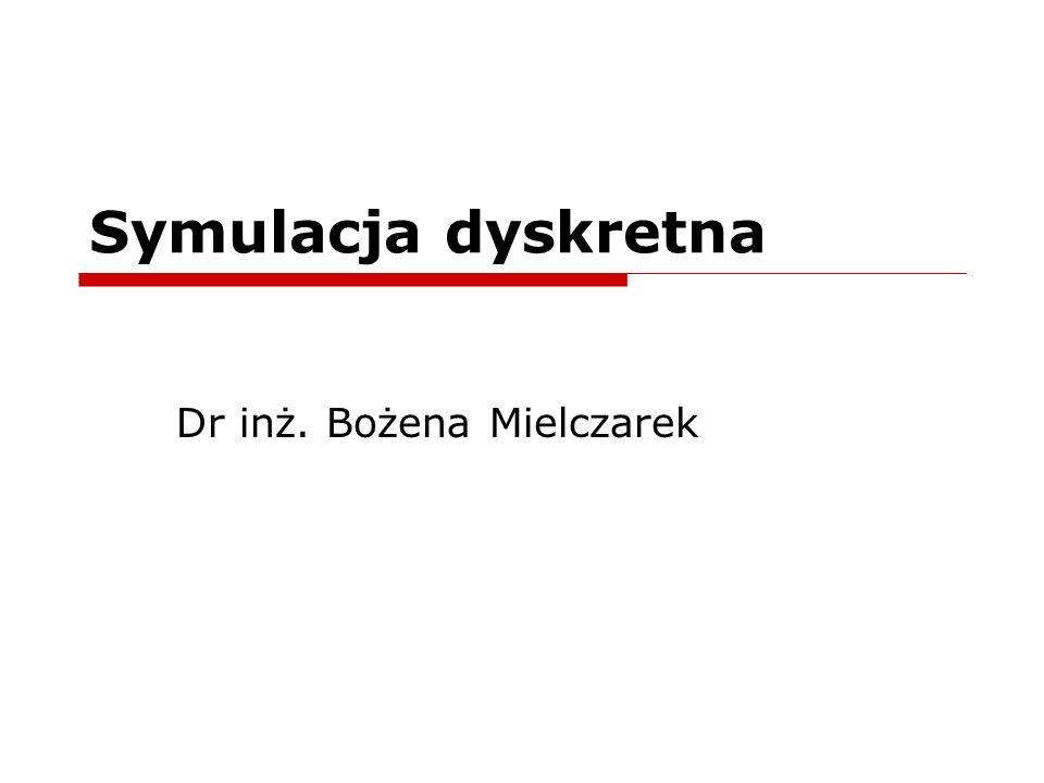 Symulacja dyskretna Dr inż. Bożena Mielczarek