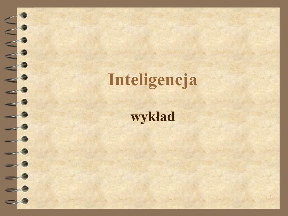 Definicja Inteligencja w ujęciu szerokim: Wg Sterna inteligencja to ogólna zdolność adaptacji do nowych warunków i do wykonywania nowych zadań Inteligencja w ujęciu wąskim: Wg Spearmana - inteligencja stanowi ogólny, niezróżnicowany czynnik, na który składają się takie procesy, jak wnioskowanie i rozumowanie.