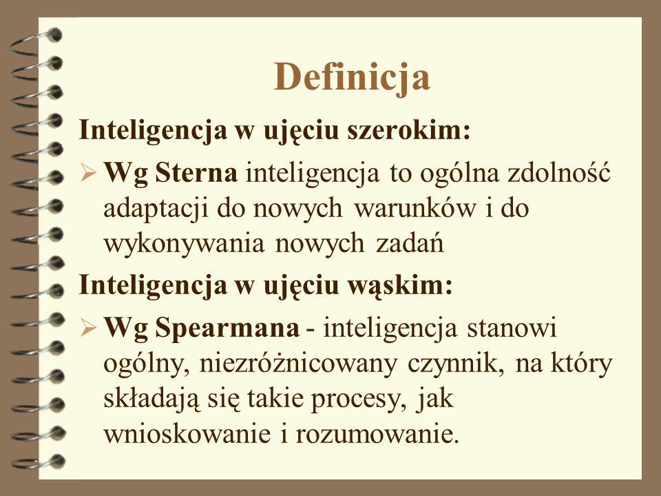 Definicja Inteligencja w ujęciu szerokim: Wg Sterna inteligencja to ogólna zdolność adaptacji do nowych warunków i do wykonywania nowych zadań Intelig