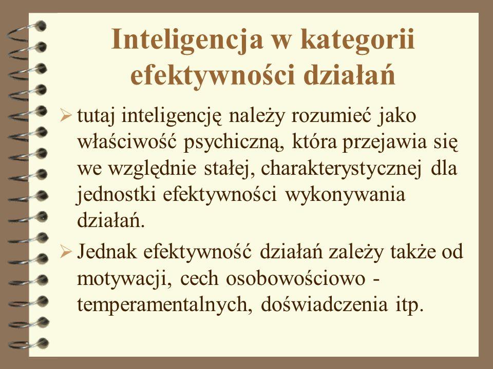 Inteligencja w kategorii efektywności działań tutaj inteligencję należy rozumieć jako właściwość psychiczną, która przejawia się we względnie stałej,