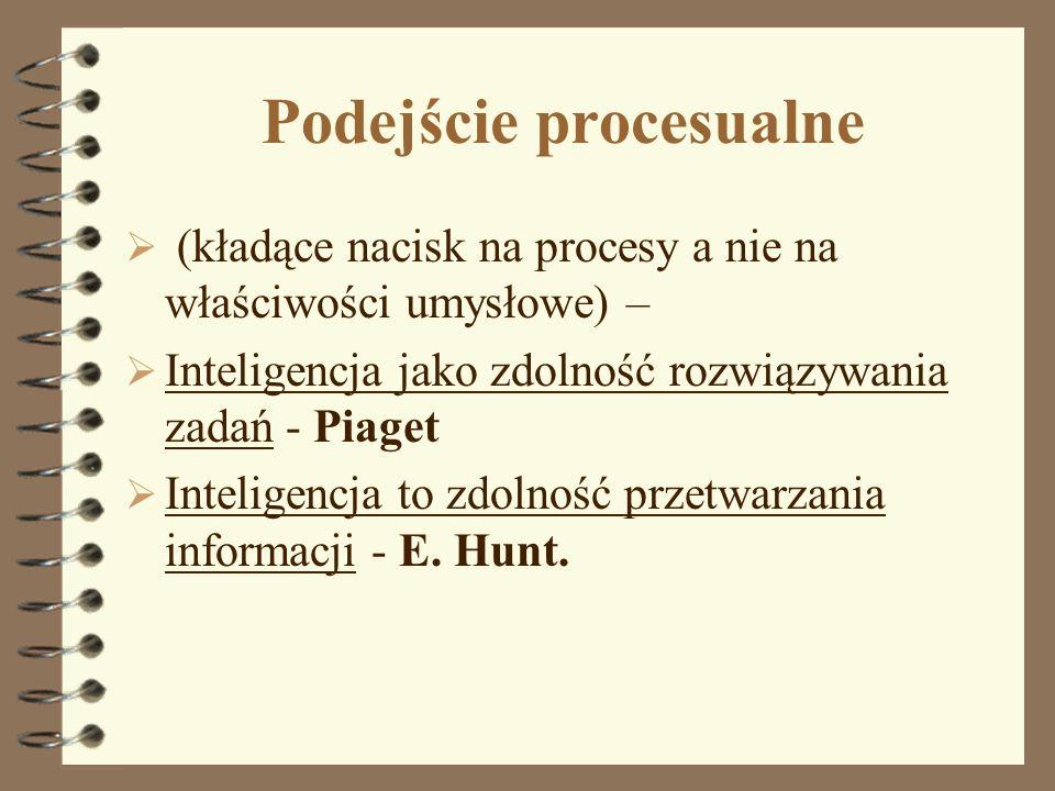 Podejście procesualne (kładące nacisk na procesy a nie na właściwości umysłowe) – Inteligencja jako zdolność rozwiązywania zadań - Piaget Inteligencja